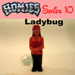 Click for HOMIES SERIES 10 Ladybug Detail