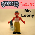 Click for HOMIES SERIES 10 Mr. Loony Detail